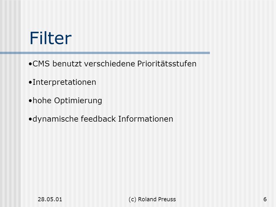 28.05.01(c) Roland Preuss6 Filter CMS benutzt verschiedene Prioritätsstufen Interpretationen hohe Optimierung dynamische feedback Informationen