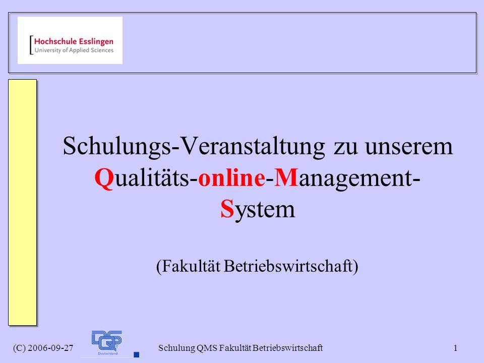 (C) 2006-09-27 Schulung QMS Fakultät Betriebswirtschaft 1 Schulungs-Veranstaltung zu unserem Qualitäts-online-Management- System (Fakultät Betriebswir