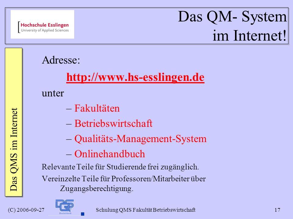 (C) 2006-09-27 Schulung QMS Fakultät Betriebswirtschaft 17 Das QM- System im Internet! Adresse: http://www.hs-esslingen.de unter – Fakultäten – Betrie