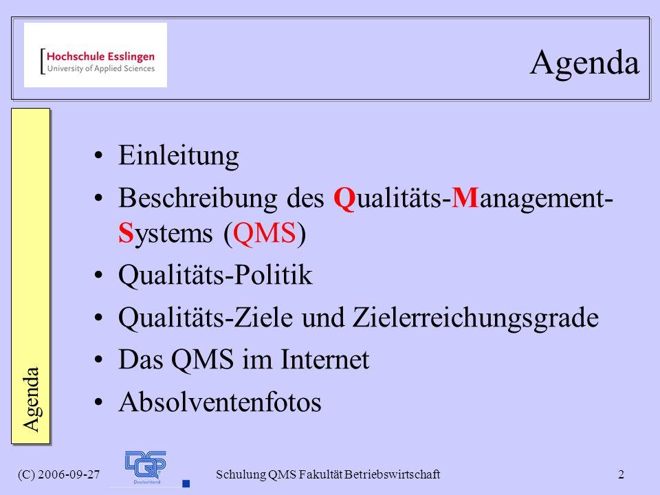 (C) 2006-09-27 Schulung QMS Fakultät Betriebswirtschaft 2 Agenda Einleitung Beschreibung des Qualitäts-Management- Systems (QMS) Qualitäts-Politik Qua
