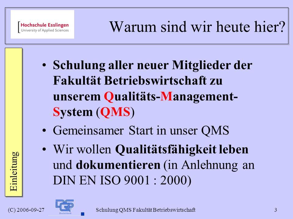 (C) 2006-09-27 Schulung QMS Fakultät Betriebswirtschaft 3 Warum sind wir heute hier? Schulung aller neuer Mitglieder der Fakultät Betriebswirtschaft z