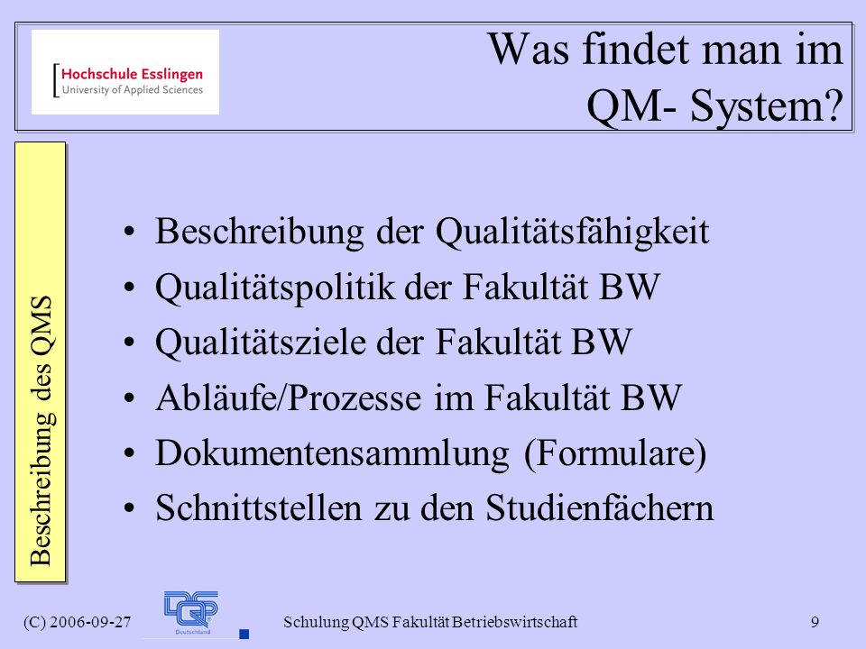 (C) 2006-09-27 Schulung QMS Fakultät Betriebswirtschaft 9 Was findet man im QM- System? Beschreibung der Qualitätsfähigkeit Qualitätspolitik der Fakul