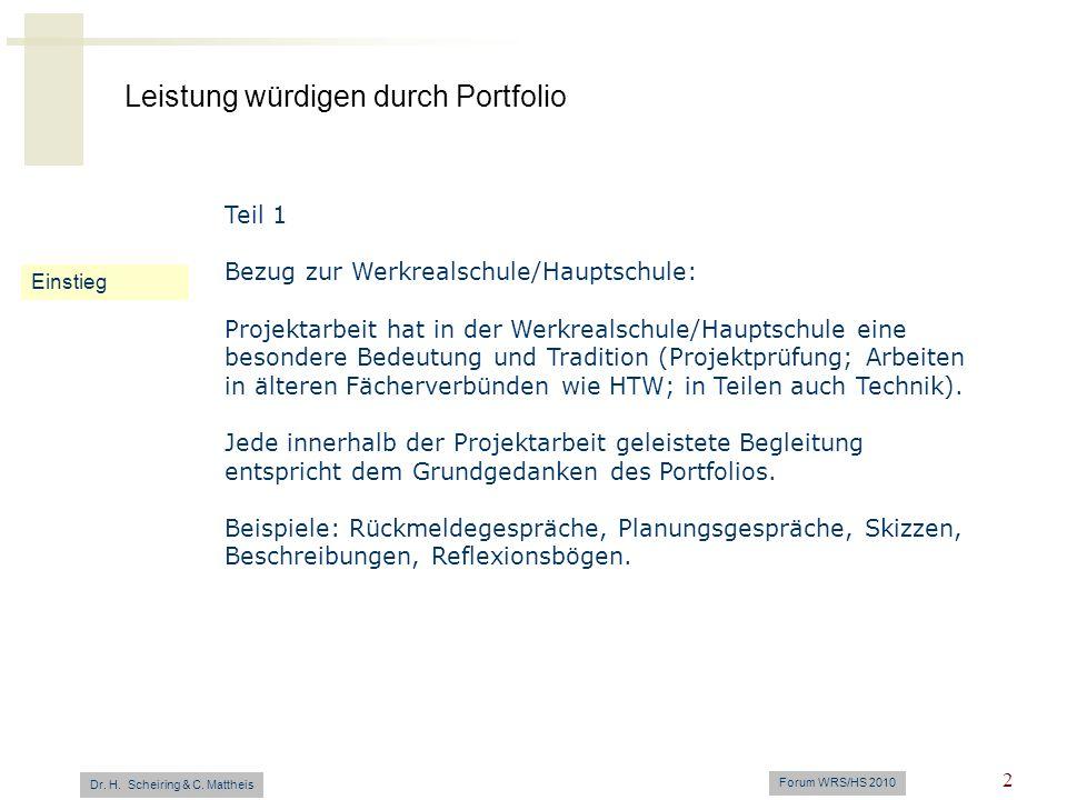 Leistung würdigen durch Portfolio Dr. H. Scheiring & C. Mattheis Forum WRS/HS 2010 2 Einstieg Teil 1 Bezug zur Werkrealschule/Hauptschule: Projektarbe