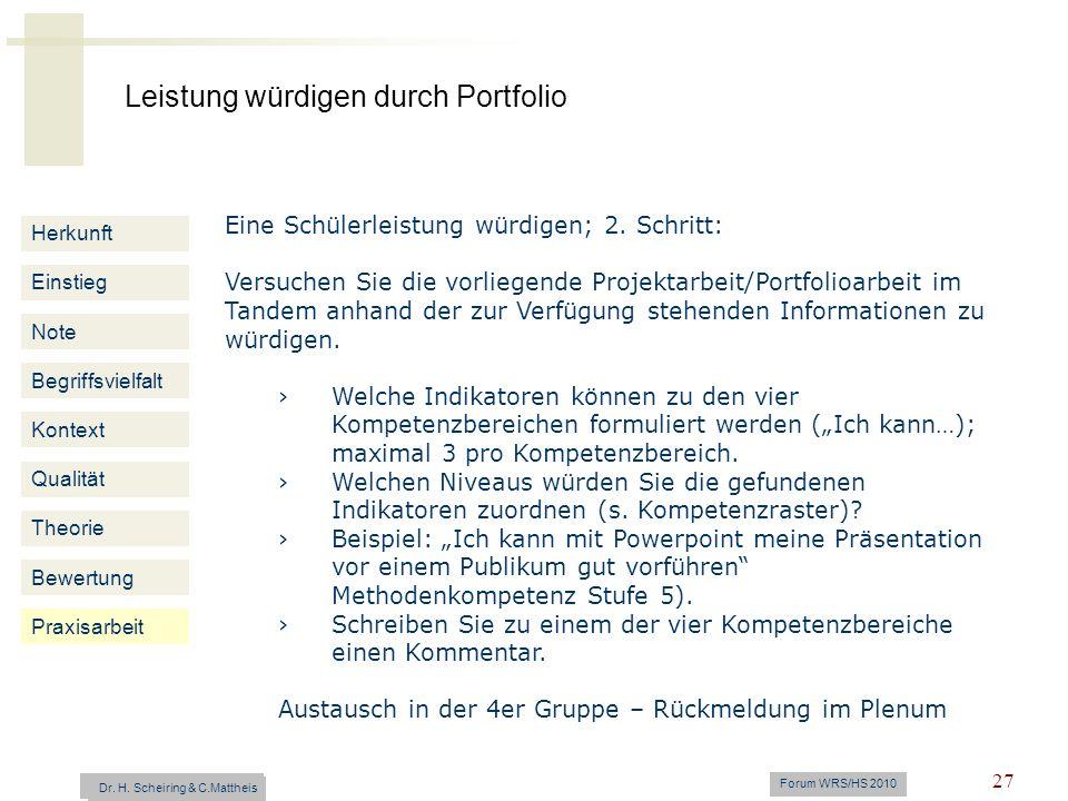 Leistung würdigen durch Portfolio Dr. H. Scheiring & C. Mattheis Forum WRS/HS 2010 27 Herkunft Einstieg Note Begriffsvielfalt Kontext Eine Schülerleis