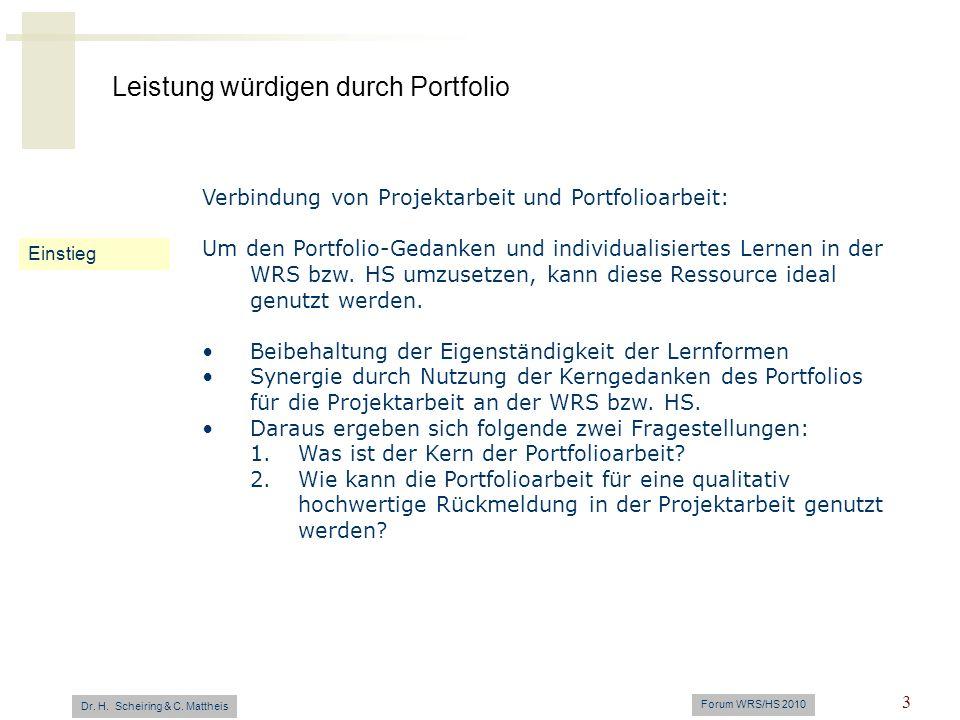 Leistung würdigen durch Portfolio Dr. H. Scheiring & C. Mattheis Forum WRS/HS 2010 3 Einstieg Verbindung von Projektarbeit und Portfolioarbeit: Um den