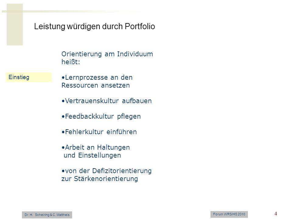 Leistung würdigen durch Portfolio Dr. H. Scheiring & C. Mattheis Forum WRS/HS 2010 4 Einstieg Orientierung am Individuum heißt: Lernprozesse an den Re