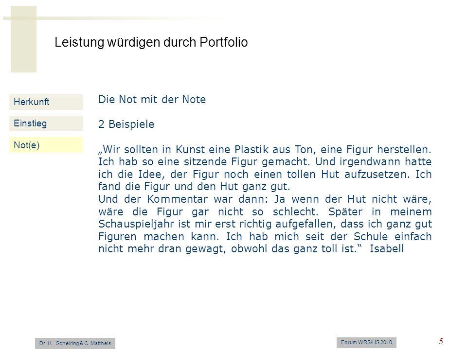 Leistung würdigen durch Portfolio Dr. H. Scheiring & C. Mattheis Forum WRS/HS 2010 5 Herkunft Einstieg Not(e) Die Not mit der Note 2 Beispiele Wir sol