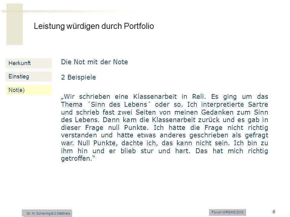 Leistung würdigen durch Portfolio Dr. H. Scheiring & C. Mattheis Forum WRS/HS 2010 6 Herkunft Einstieg Not(e) Die Not mit der Note 2 Beispiele Wir sch