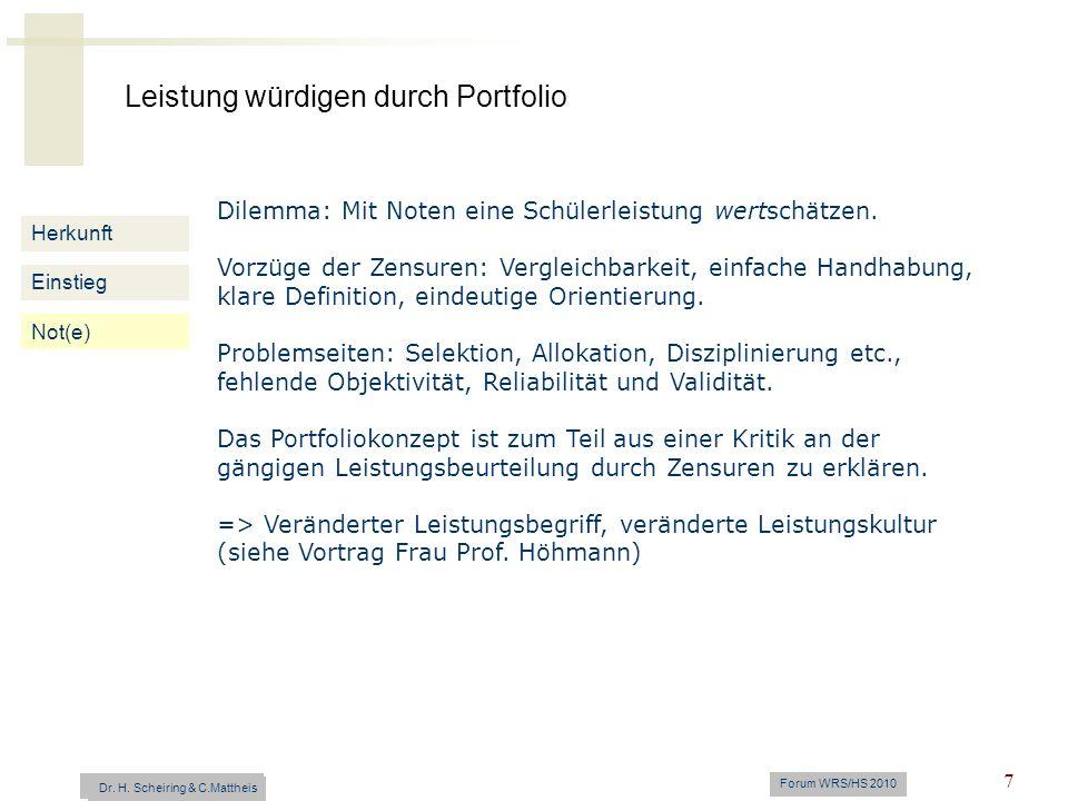 Leistung würdigen durch Portfolio Dr. H. Scheiring & C. Mattheis Forum WRS/HS 2010 7 Herkunft Einstieg Not(e) Dilemma: Mit Noten eine Schülerleistung