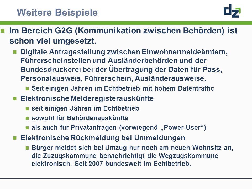 Weitere Beispiele Im Bereich G2G (Kommunikation zwischen Behörden) ist schon viel umgesetzt. Digitale Antragsstellung zwischen Einwohnermeldeämtern, F