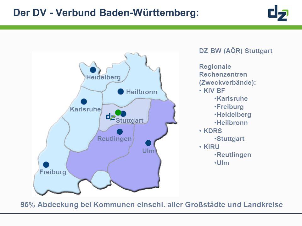 Der DV - Verbund Baden-Württemberg: Regionale Rechenzentren (Zweckverbände): KIV BF Karlsruhe Freiburg Heidelberg Heilbronn KDRS Stuttgart KIRU Reutli