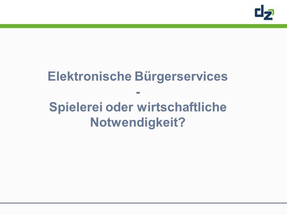 Elektronische Bürgerservices - Spielerei oder wirtschaftliche Notwendigkeit?