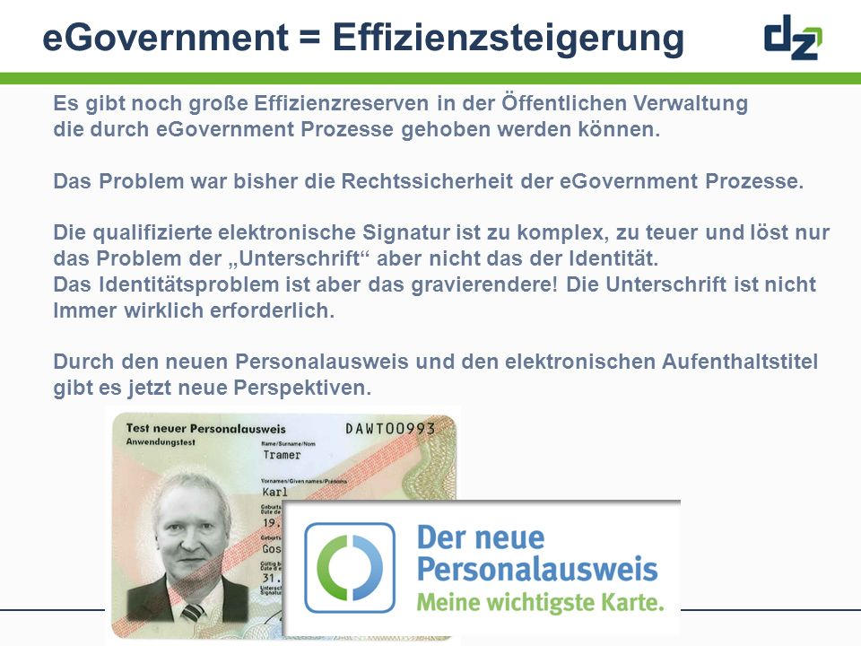 eGovernment = Effizienzsteigerung Es gibt noch große Effizienzreserven in der Öffentlichen Verwaltung die durch eGovernment Prozesse gehoben werden kö