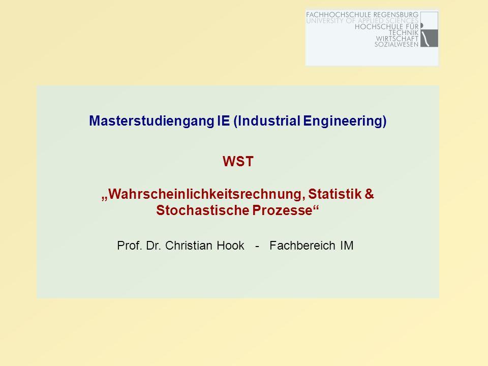 Masterstudiengang IE (Industrial Engineering) WST Wahrscheinlichkeitsrechnung, Statistik & Stochastische Prozesse Prof. Dr. Christian Hook - Fachberei