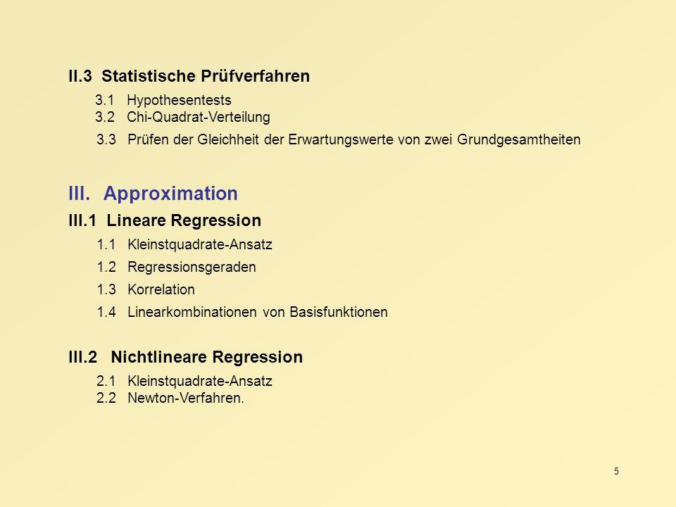 5 II.3 Statistische Prüfverfahren 3.1 Hypothesentests 3.2 Chi-Quadrat-Verteilung 3.3 Prüfen der Gleichheit der Erwartungswerte von zwei Grundgesamthei