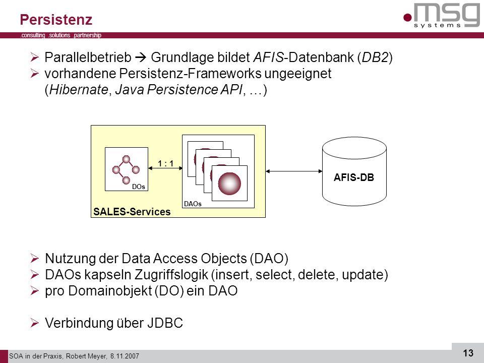 SOA in der Praxis, Robert Meyer, 8.11.2007 13.consulting.solutions.partnership B Persistenz Parallelbetrieb Grundlage bildet AFIS-Datenbank (DB2) vorh