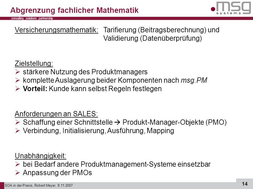 SOA in der Praxis, Robert Meyer, 8.11.2007 14.consulting.solutions.partnership B Abgrenzung fachlicher Mathematik Versicherungsmathematik: Tarifierung