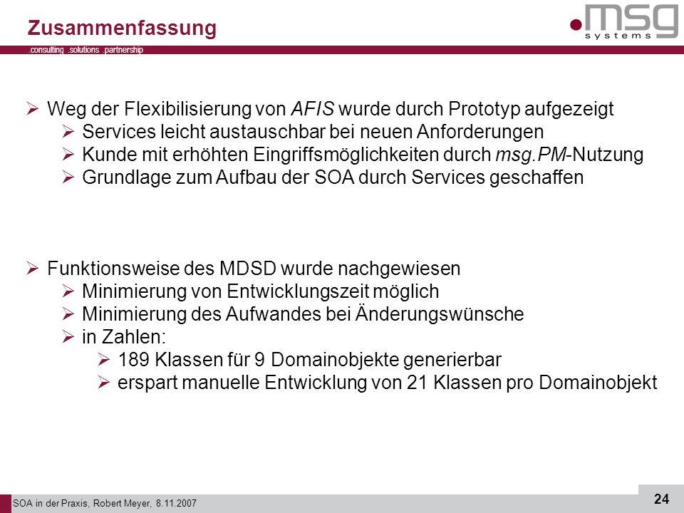 SOA in der Praxis, Robert Meyer, 8.11.2007 24.consulting.solutions.partnership B Zusammenfassung Weg der Flexibilisierung von AFIS wurde durch Prototy
