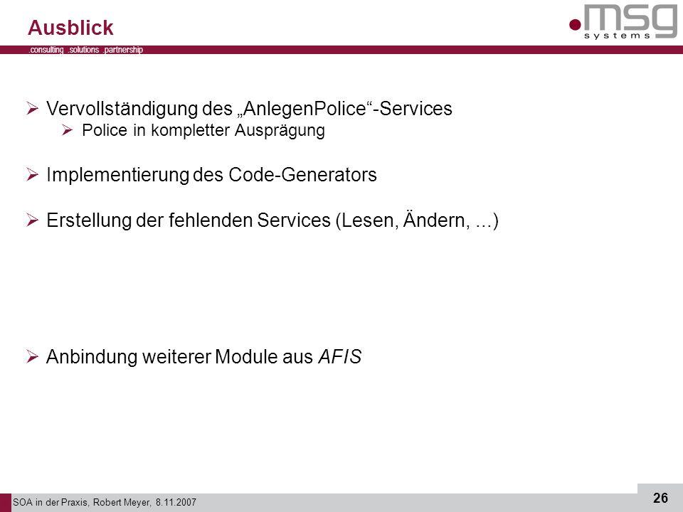 SOA in der Praxis, Robert Meyer, 8.11.2007 26.consulting.solutions.partnership B Ausblick Vervollständigung des AnlegenPolice-Services Police in kompl