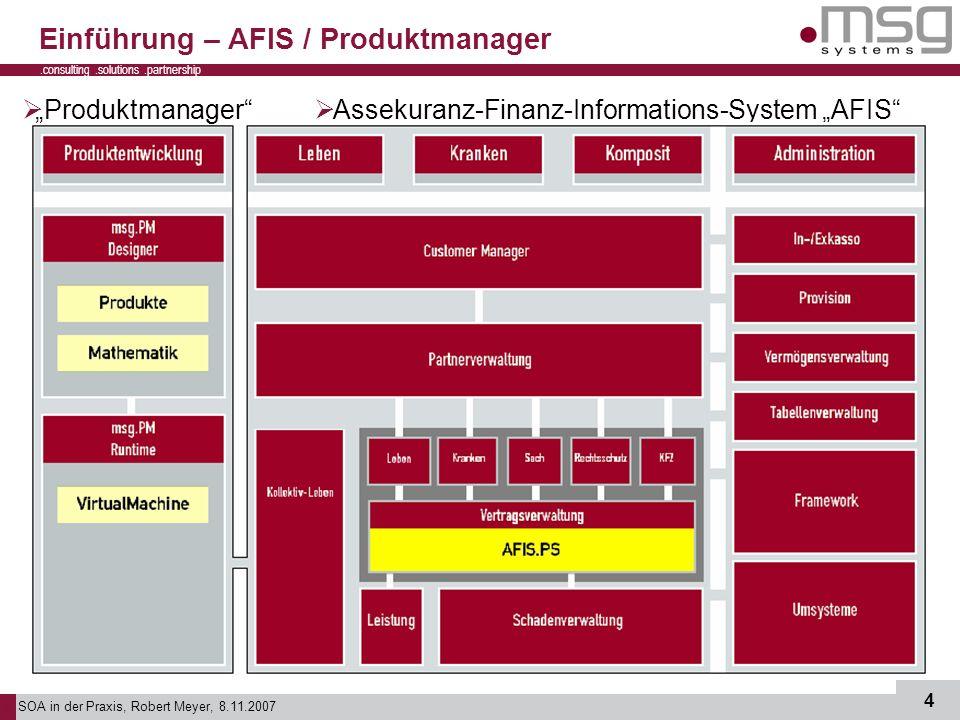SOA in der Praxis, Robert Meyer, 8.11.2007 4.consulting.solutions.partnership B Einführung – AFIS / Produktmanager Assekuranz-Finanz-Informations-Syst