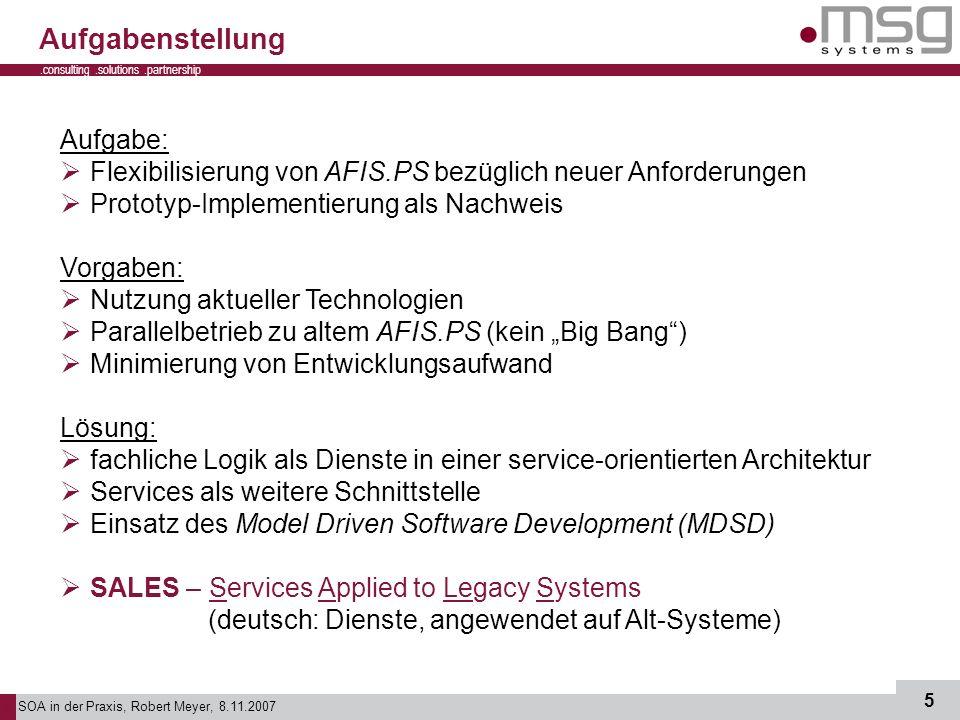 SOA in der Praxis, Robert Meyer, 8.11.2007 5.consulting.solutions.partnership B Aufgabenstellung Aufgabe: Flexibilisierung von AFIS.PS bezüglich neuer