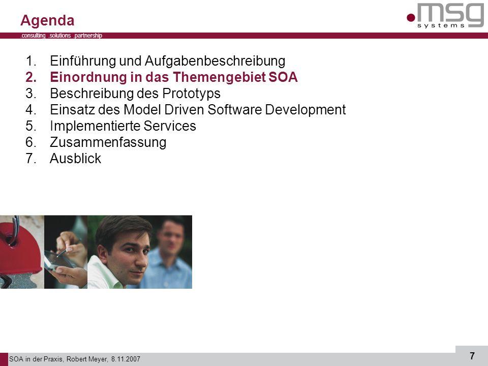 SOA in der Praxis, Robert Meyer, 8.11.2007 7.consulting.solutions.partnership B 1.Einführung und Aufgabenbeschreibung 2.Einordnung in das Themengebiet