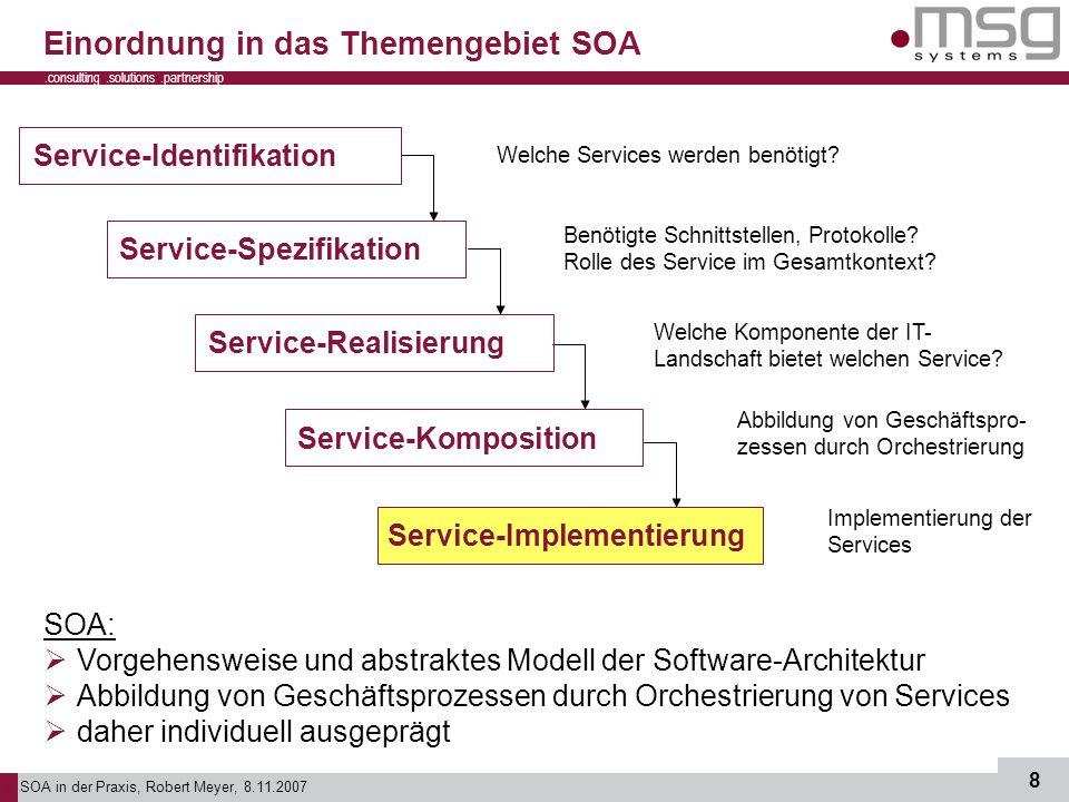 SOA in der Praxis, Robert Meyer, 8.11.2007 8.consulting.solutions.partnership B Einordnung in das Themengebiet SOA SOA: Vorgehensweise und abstraktes