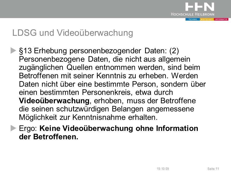 19.10.09Seite 11 LDSG und Videoüberwachung §13 Erhebung personenbezogender Daten: (2) Personenbezogene Daten, die nicht aus allgemein zugänglichen Que