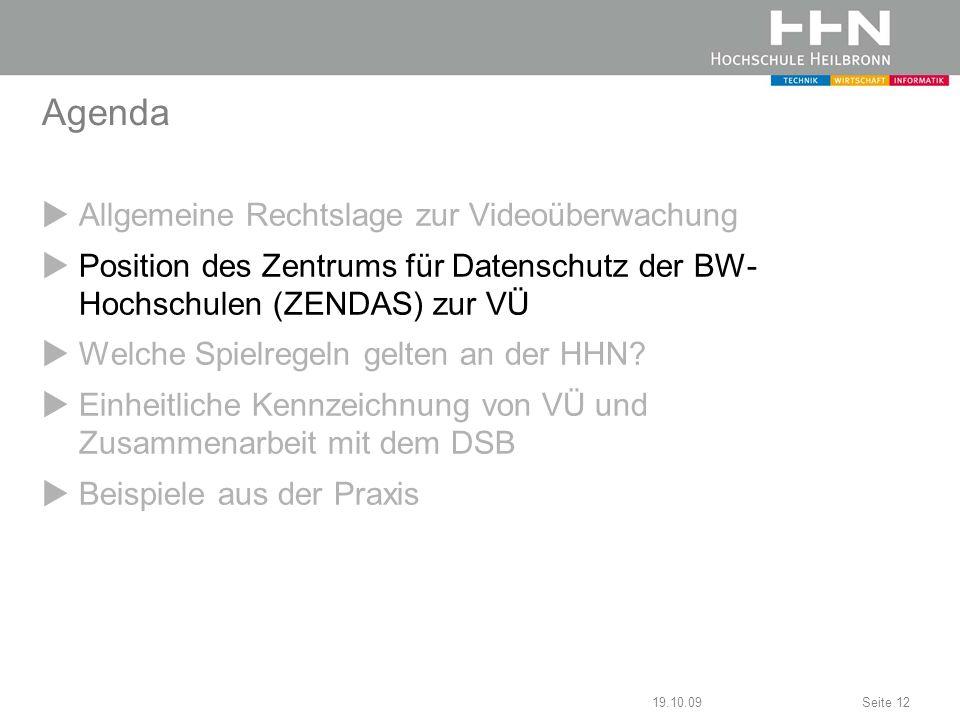 19.10.09Seite 12 Agenda Allgemeine Rechtslage zur Videoüberwachung Position des Zentrums für Datenschutz der BW- Hochschulen (ZENDAS) zur VÜ Welche Sp