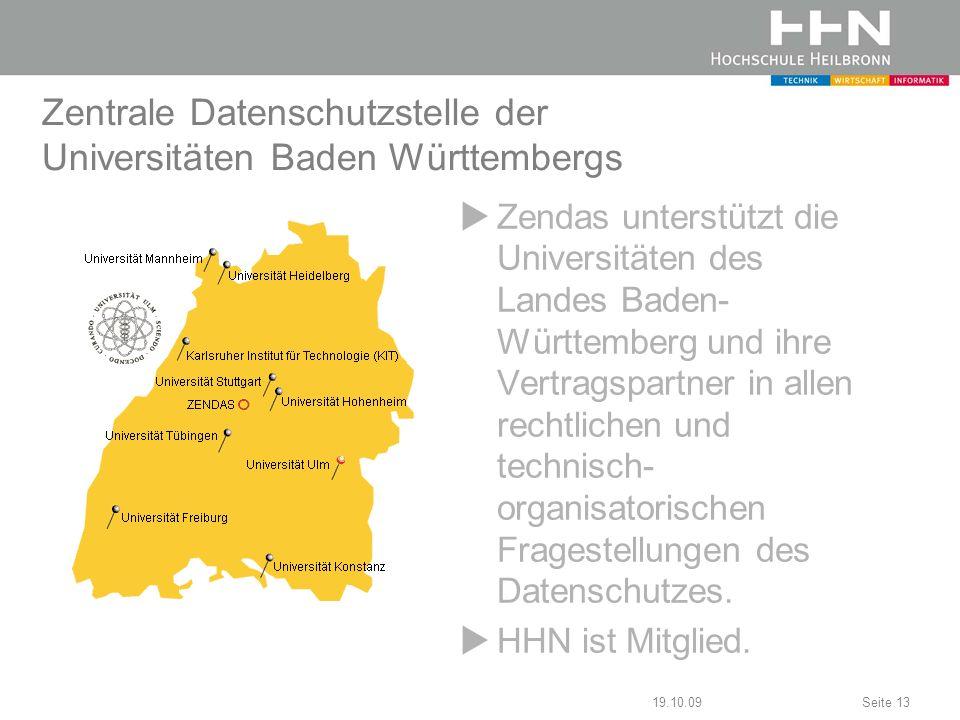 19.10.09Seite 13 Zentrale Datenschutzstelle der Universitäten Baden Württembergs Zendas unterstützt die Universitäten des Landes Baden- Württemberg un