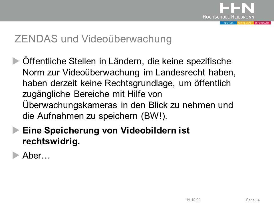 19.10.09Seite 14 ZENDAS und Videoüberwachung Öffentliche Stellen in Ländern, die keine spezifische Norm zur Videoüberwachung im Landesrecht haben, hab