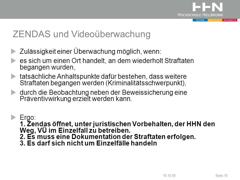 19.10.09Seite 15 ZENDAS und Videoüberwachung Zulässigkeit einer Überwachung möglich, wenn: es sich um einen Ort handelt, an dem wiederholt Straftaten