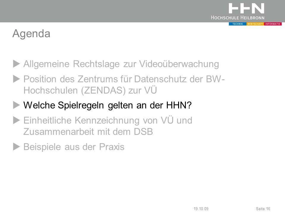 19.10.09Seite 16 Agenda Allgemeine Rechtslage zur Videoüberwachung Position des Zentrums für Datenschutz der BW- Hochschulen (ZENDAS) zur VÜ Welche Sp