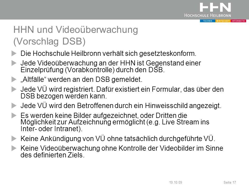 19.10.09Seite 17 HHN und Videoüberwachung (Vorschlag DSB) Die Hochschule Heilbronn verhält sich gesetzteskonform. Jede Videoüberwachung an der HHN ist