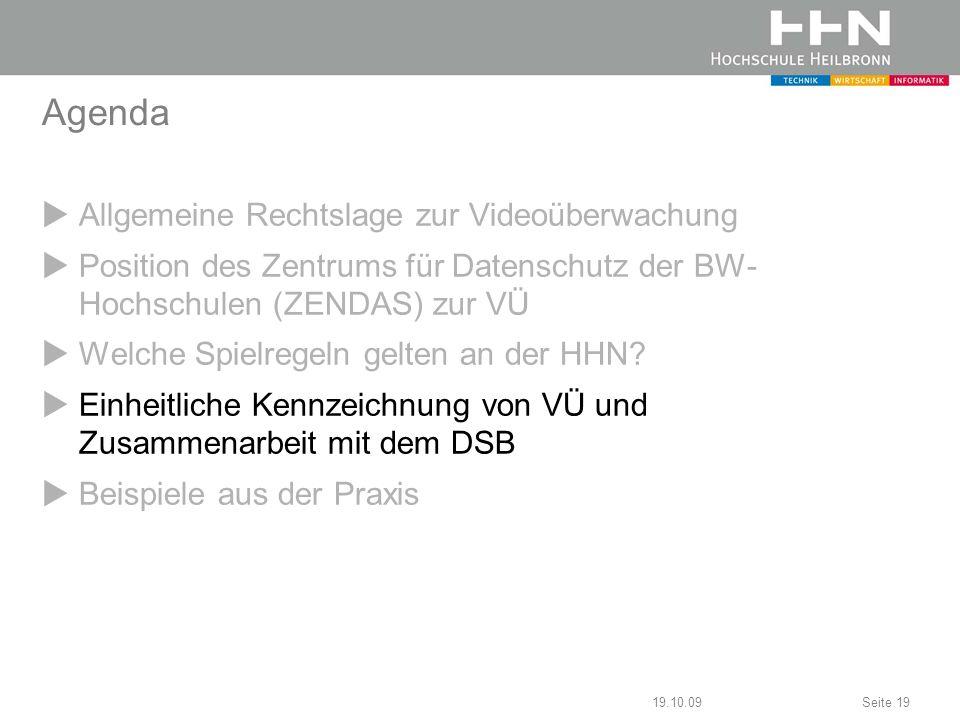 19.10.09Seite 19 Agenda Allgemeine Rechtslage zur Videoüberwachung Position des Zentrums für Datenschutz der BW- Hochschulen (ZENDAS) zur VÜ Welche Sp