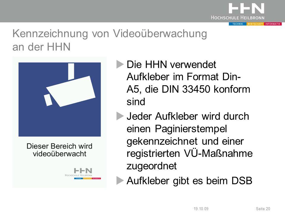 19.10.09Seite 20 Kennzeichnung von Videoüberwachung an der HHN Die HHN verwendet Aufkleber im Format Din- A5, die DIN 33450 konform sind Jeder Aufkleb
