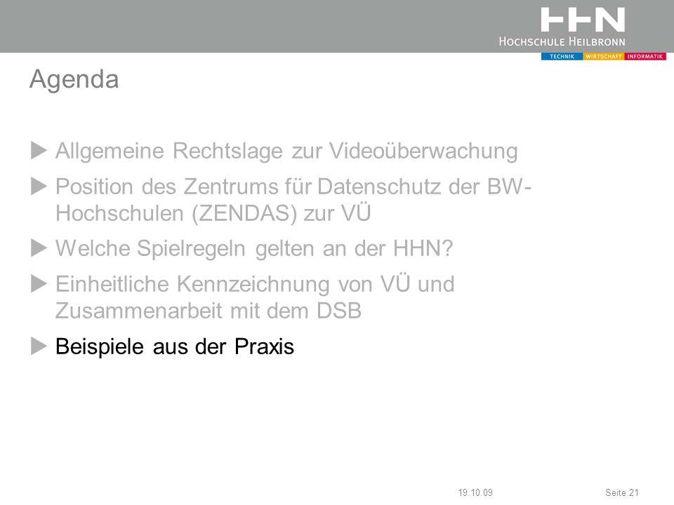 19.10.09Seite 21 Agenda Allgemeine Rechtslage zur Videoüberwachung Position des Zentrums für Datenschutz der BW- Hochschulen (ZENDAS) zur VÜ Welche Sp
