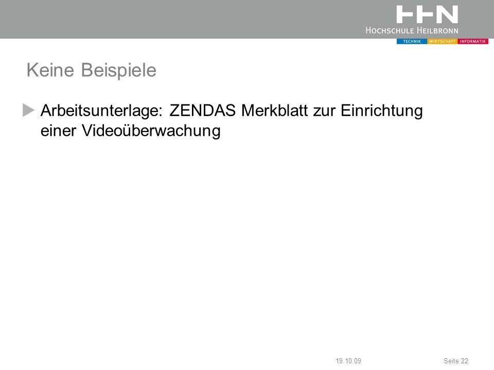 19.10.09Seite 22 Keine Beispiele Arbeitsunterlage: ZENDAS Merkblatt zur Einrichtung einer Videoüberwachung