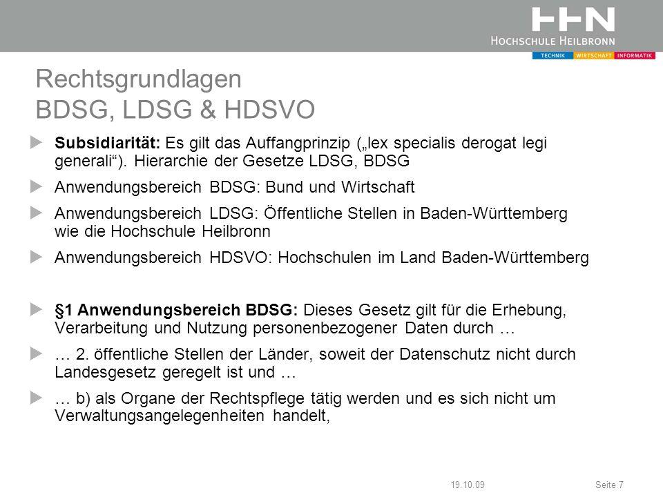 19.10.09Seite 7 Rechtsgrundlagen BDSG, LDSG & HDSVO Subsidiarität: Es gilt das Auffangprinzip (lex specialis derogat legi generali). Hierarchie der Ge