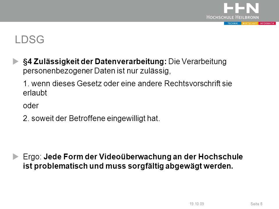 19.10.09Seite 19 Agenda Allgemeine Rechtslage zur Videoüberwachung Position des Zentrums für Datenschutz der BW- Hochschulen (ZENDAS) zur VÜ Welche Spielregeln gelten an der HHN.