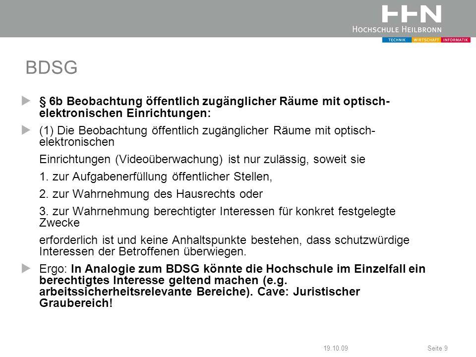 19.10.09Seite 9 BDSG § 6b Beobachtung öffentlich zugänglicher Räume mit optisch- elektronischen Einrichtungen: (1) Die Beobachtung öffentlich zugängli