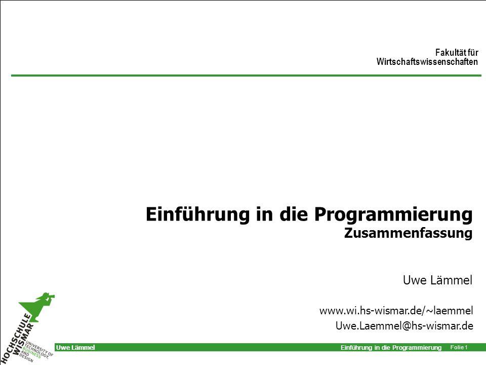 Einführung in die Programmierung Folie 1 Uwe Lämmel Einführung in die Programmierung Zusammenfassung Uwe Lämmel Fakultät für Wirtschaftswissenschaften