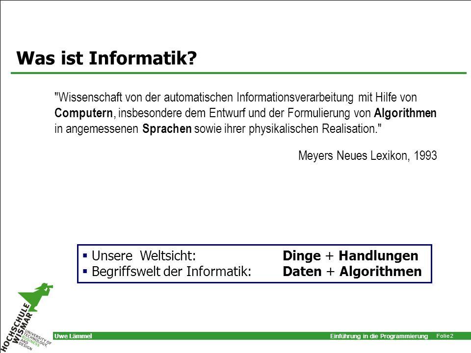Einführung in die Programmierung Folie 13 Uwe Lämmel Strukturierte Programmierung Jeder Algorithmus wird mittels –Sequenz, –Auswahl und –Wiederholung dargestellt.