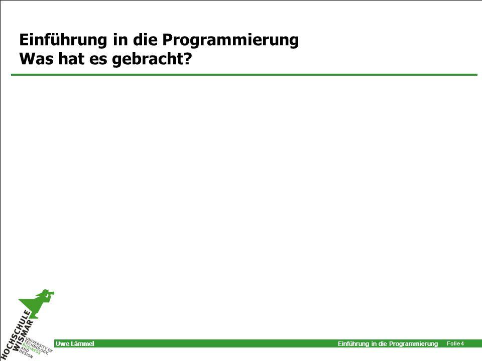 Einführung in die Programmierung Folie 15 Uwe Lämmel Programmentwicklung Man zerlege eine Aufgabe in so viele Teile als es notwendig ist, bis man zu Teilen gelangt, die zu lösen sind.