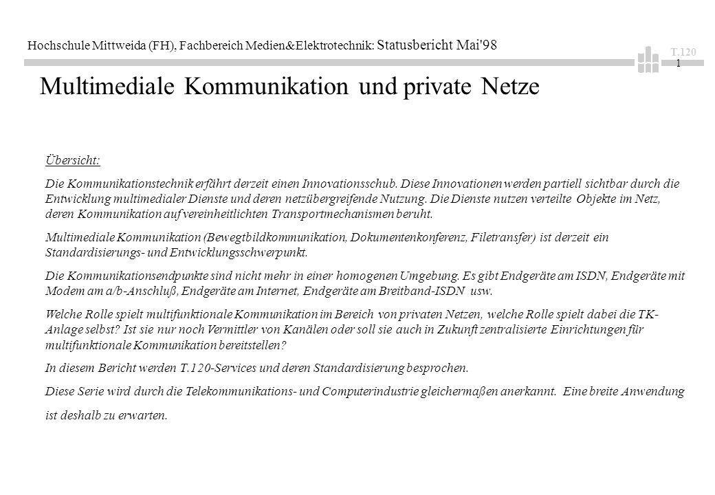 T.120 1 Hochschule Mittweida (FH), Fachbereich Medien&Elektrotechnik: Statusbericht Mai 98 Multimediale Kommunikation und private Netze Übersicht: Die Kommunikationstechnik erfährt derzeit einen Innovationsschub.