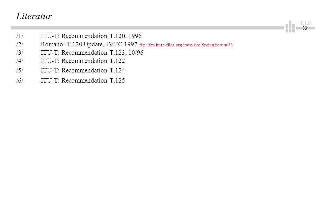 T.120 33 Literatur /1/ITU-T: Recommendation T.120, 1996 /2/Romano: T.120 Update, IMTC 1997 ftp://ftp.imtc-files.org/imtc-site/SpringForum97/ ftp://ftp.imtc-files.org/imtc-site/SpringForum97/ /3/ITU-T: Recommendation T.123, 10/96 /4/ ITU-T: Recommendation T.122 /5/ITU-T: Recommendation T.124 /6/ITU-T: Recommendation T.125