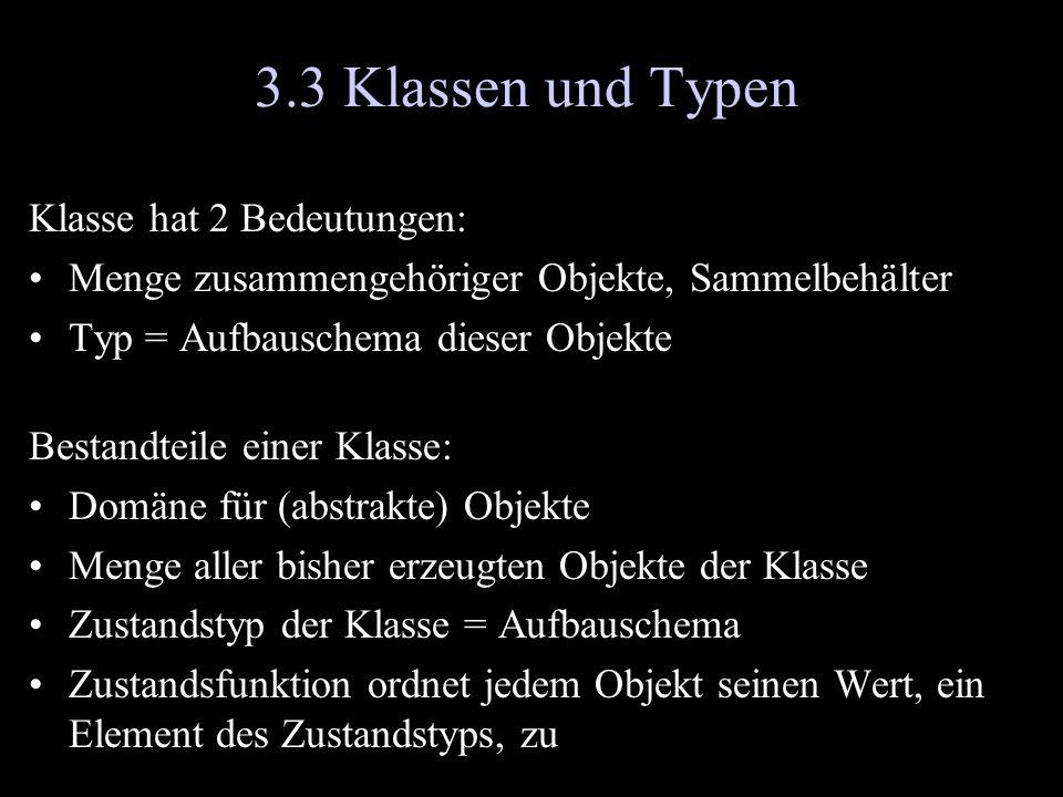 3.3 Klassen und Typen Klasse hat 2 Bedeutungen: Menge zusammengehöriger Objekte, Sammelbehälter Typ = Aufbauschema dieser Objekte Bestandteile einer K