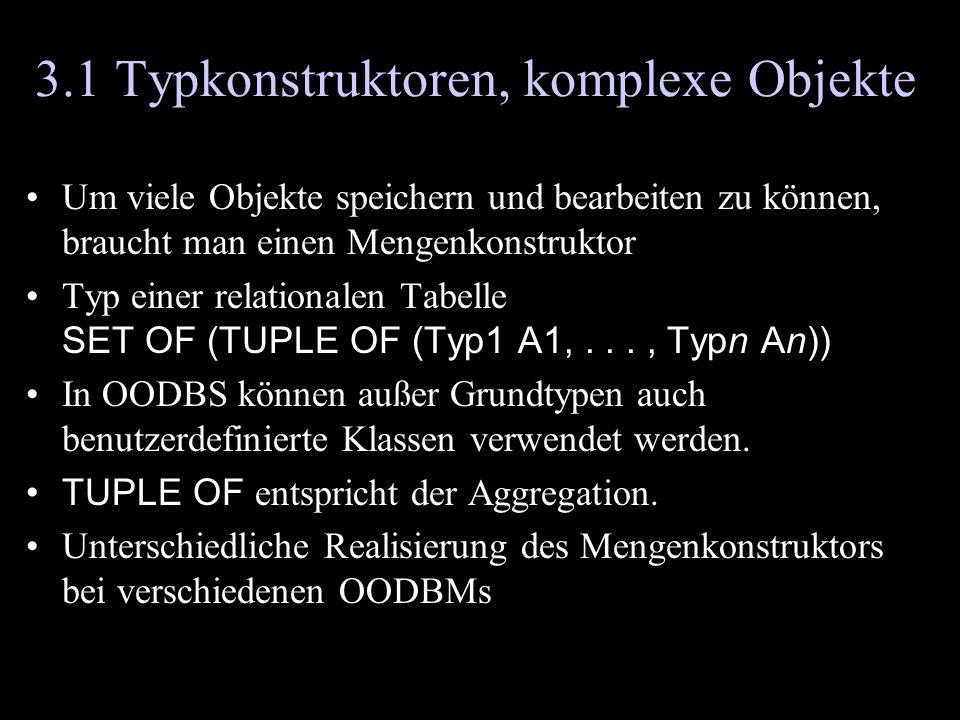 Überblick Typkonstruktoren Tupelkonstruktor TUPLE OF –fasst mehrere Komponenten unterschiedlicher Typen zusammen –entspricht der Aggregation Mengenkonstruktor SET OF –mehrere Elemente eines Typs bilden eine Menge –jedes Element ist nur einmal in der Menge enthalten Multimengenkonstruktor BAG OF: wie Menge, aber –ein Element kann mehrfach vorkommen Listenkonstruktor LIST OF: wie Multimenge, aber –Reihenfolge interessant Typkonstruktoren werden rekursiv angewendet