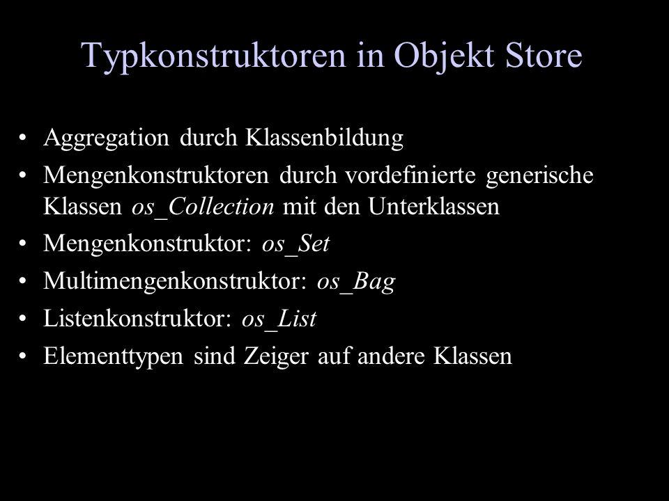 Typkonstruktoren in Objekt Store Aggregation durch Klassenbildung Mengenkonstruktoren durch vordefinierte generische Klassen os_Collection mit den Unt