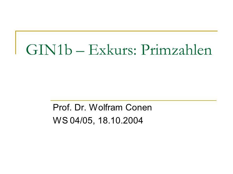 GIN1b – Exkurs: Primzahlen Prof. Dr. Wolfram Conen WS 04/05, 18.10.2004